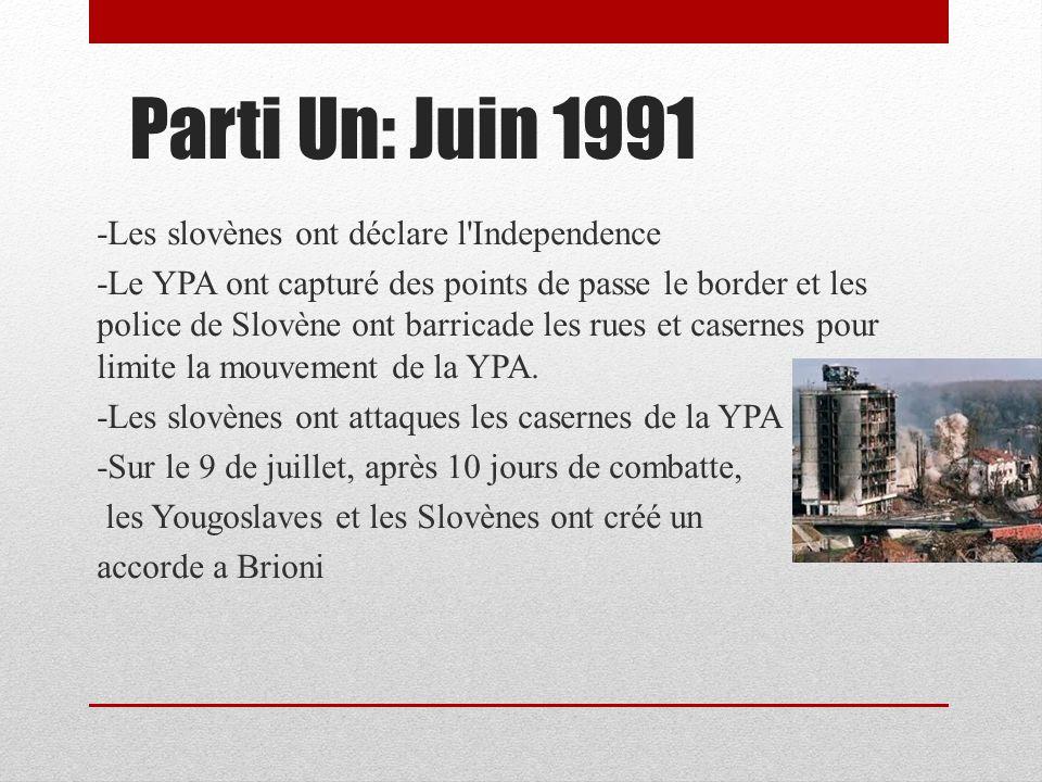 Parti Un: Juin 1991 -Les slovènes ont déclare l Independence -Le YPA ont capturé des points de passe le border et les police de Slovène ont barricade les rues et casernes pour limite la mouvement de la YPA.
