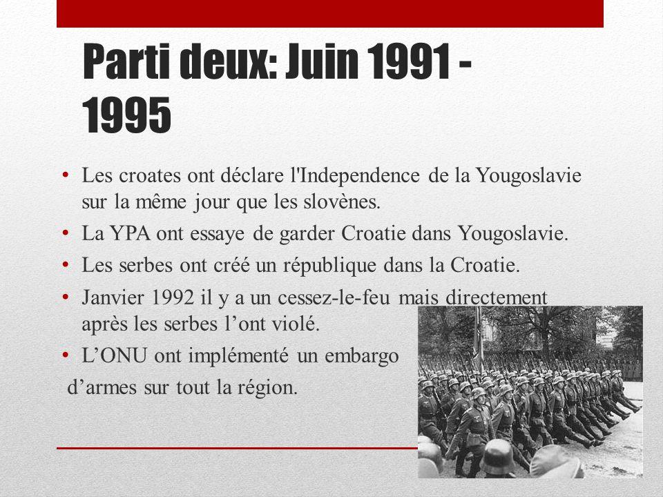 Parti deux: Juin 1991 - 1995 Les croates ont déclare l Independence de la Yougoslavie sur la même jour que les slovènes.