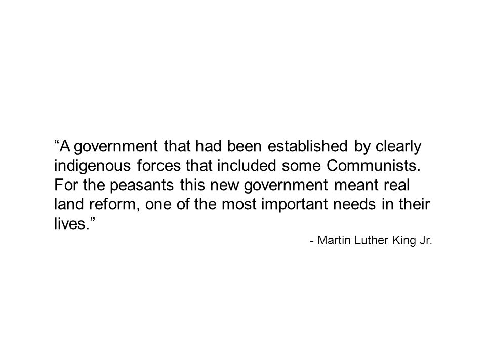 A government that had been established by clearly indigenous forces that included some Communists. For the peasants this new government meant real lan