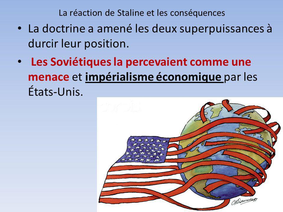 La réaction de Staline et les conséquences La doctrine a amené les deux superpuissances à durcir leur position. Les Soviétiques la percevaient comme u