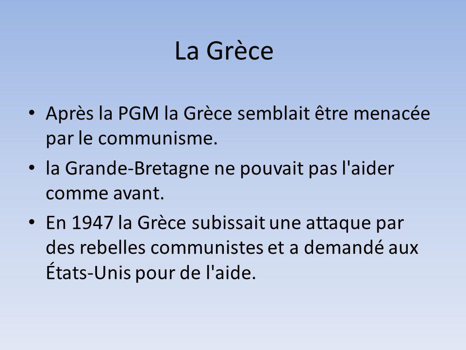 La Grèce Après la PGM la Grèce semblait être menacée par le communisme. la Grande-Bretagne ne pouvait pas l'aider comme avant. En 1947 la Grèce subiss