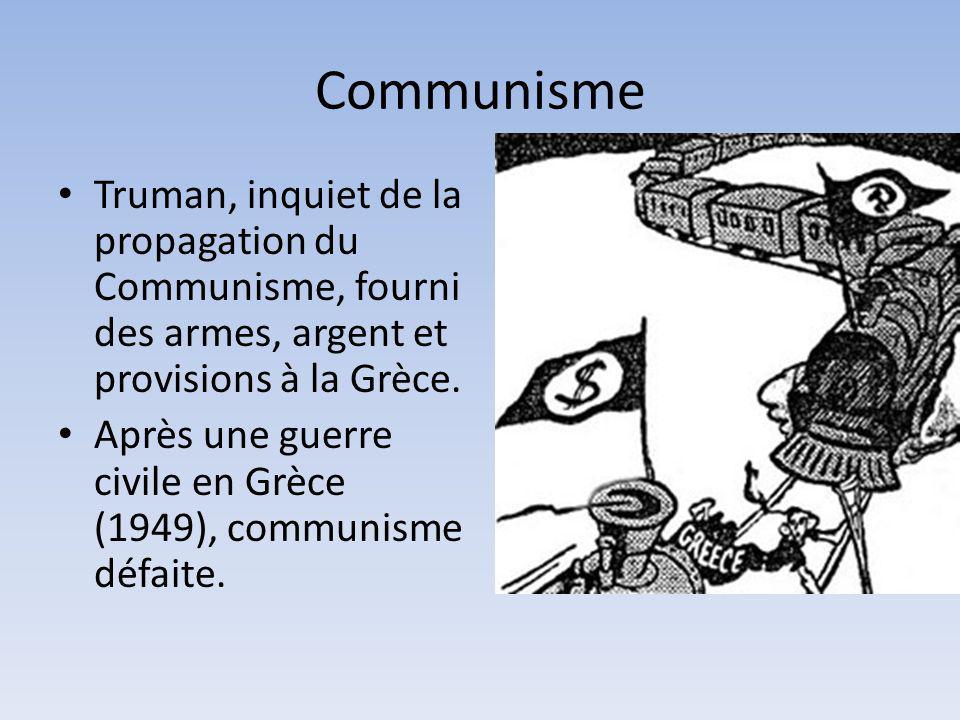 Communisme Truman, inquiet de la propagation du Communisme, fourni des armes, argent et provisions à la Grèce. Après une guerre civile en Grèce (1949)