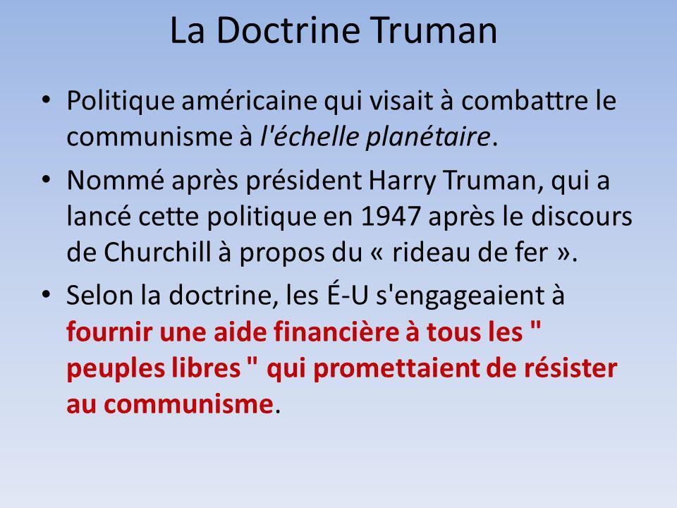 La Doctrine Truman Politique américaine qui visait à combattre le communisme à l'échelle planétaire. Nommé après président Harry Truman, qui a lancé c