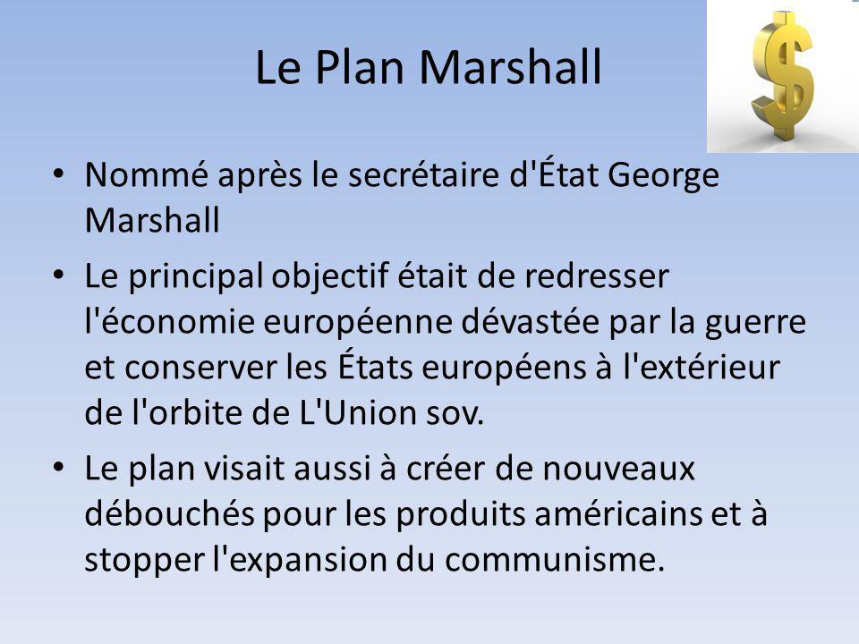 Le Plan Marshall Nommé après le secrétaire d'État George Marshall Le principal objectif était de redresser l'économie européenne dévastée par la guerr