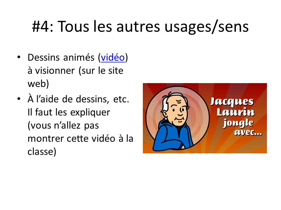 #4: Tous les autres usages/sens Dessins animés (vidéo) à visionner (sur le site web)vidéo À laide de dessins, etc. Il faut les expliquer (vous nallez