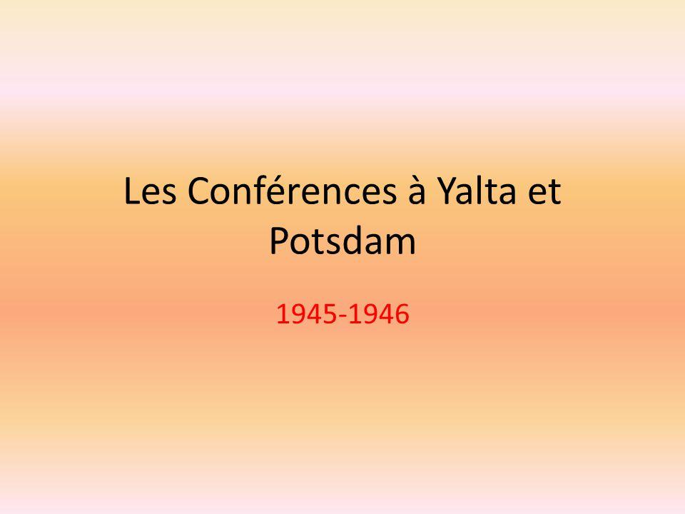 Les Conférences à Yalta et Potsdam 1945-1946