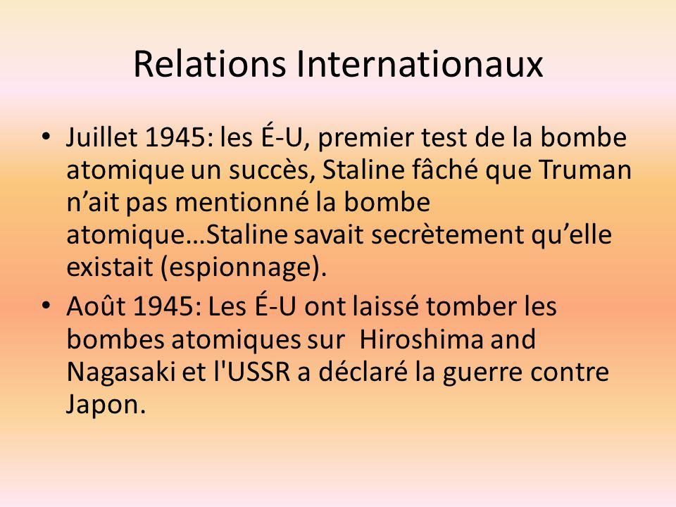 Relations Internationaux Juillet 1945: les É-U, premier test de la bombe atomique un succès, Staline fâché que Truman nait pas mentionné la bombe atom