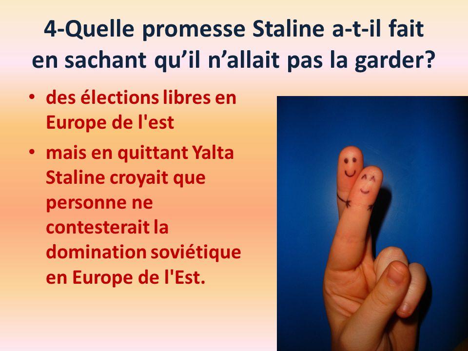 4-Quelle promesse Staline a-t-il fait en sachant quil nallait pas la garder? des élections libres en Europe de l'est mais en quittant Yalta Staline cr
