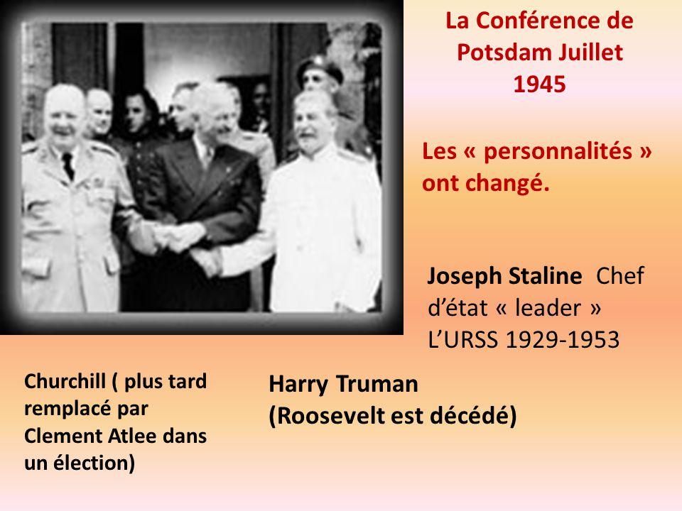 La Conférence de Potsdam Juillet 1945 Joseph Staline Chef détat « leader » LURSS 1929-1953 Churchill ( plus tard remplacé par Clement Atlee dans un él