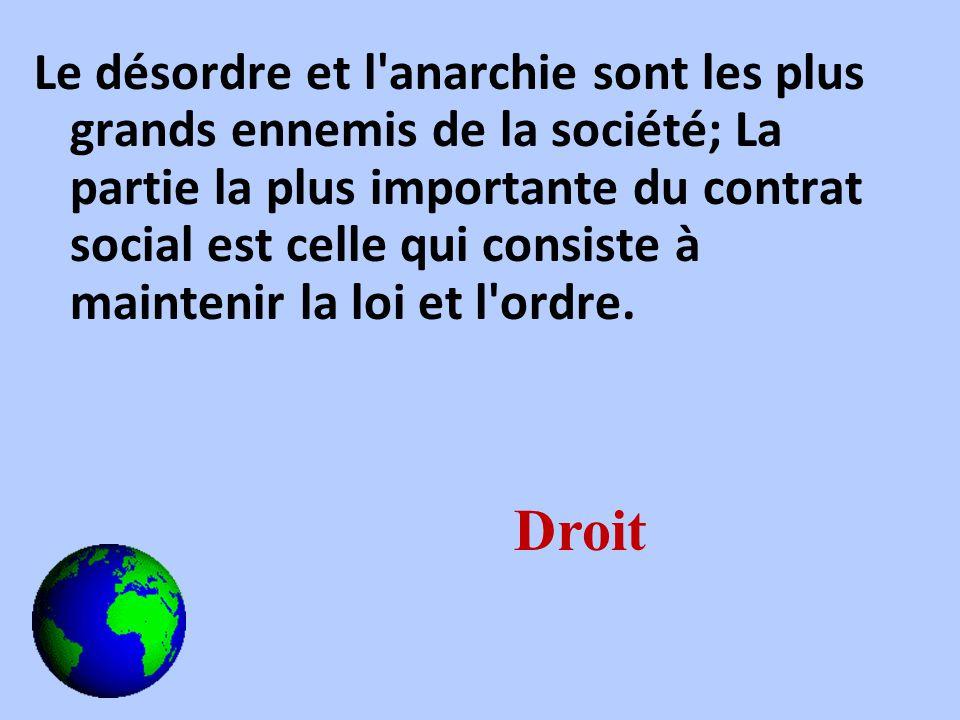 Le désordre et l anarchie sont les plus grands ennemis de la société; La partie la plus importante du contrat social est celle qui consiste à maintenir la loi et l ordre.