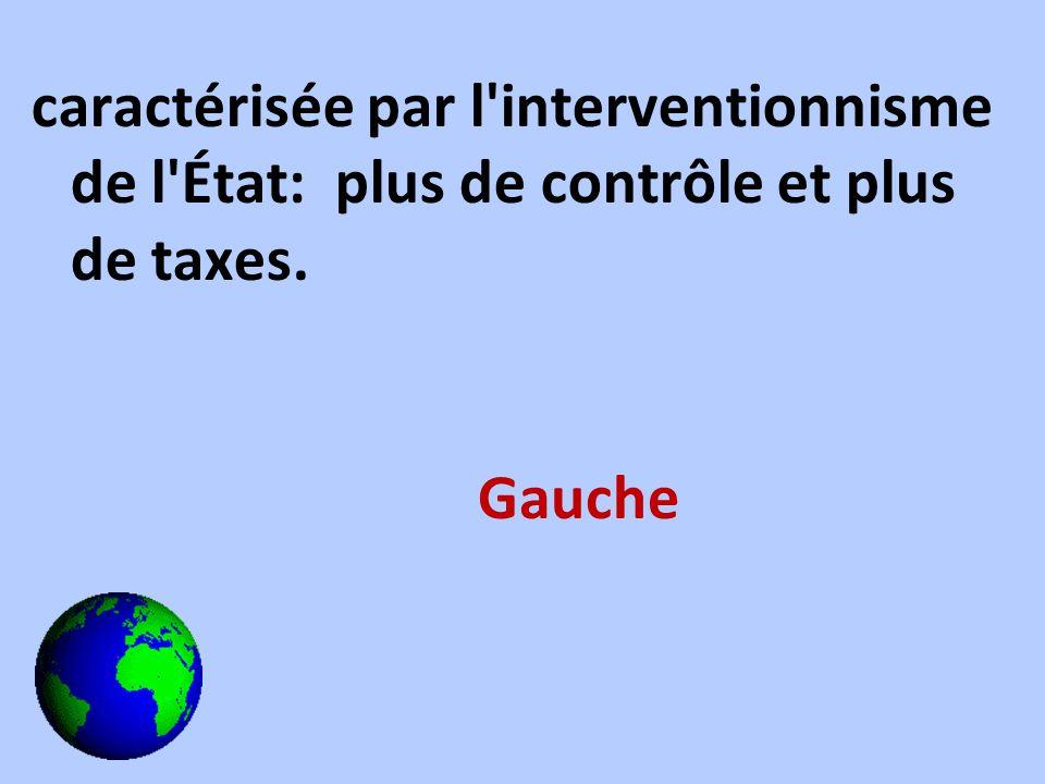 caractérisée par l'interventionnisme de l'État: plus de contrôle et plus de taxes. Gauche