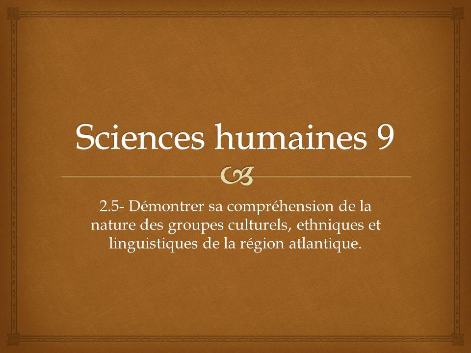 2.5- Démontrer sa compréhension de la nature des groupes culturels, ethniques et linguistiques de la région atlantique.