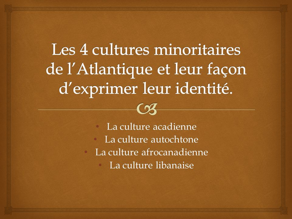 La culture acadienne La culture acadienne La culture autochtone La culture autochtone La culture afrocanadienne La culture afrocanadienne La culture libanaise La culture libanaise