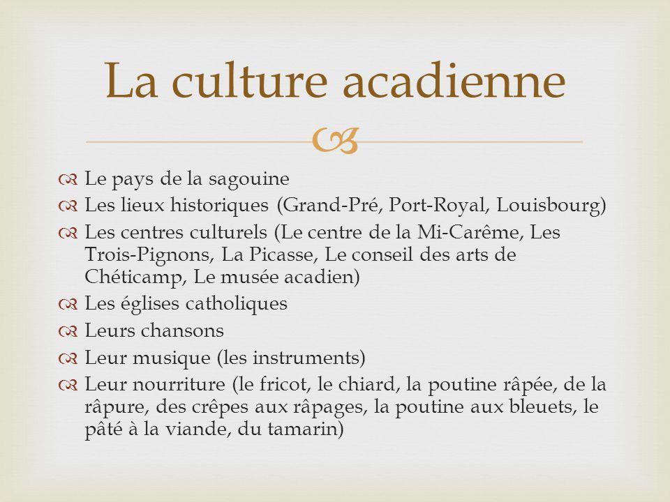 Le pays de la sagouine Les lieux historiques (Grand-Pré, Port-Royal, Louisbourg) Les centres culturels (Le centre de la Mi-Carême, Les Trois-Pignons,