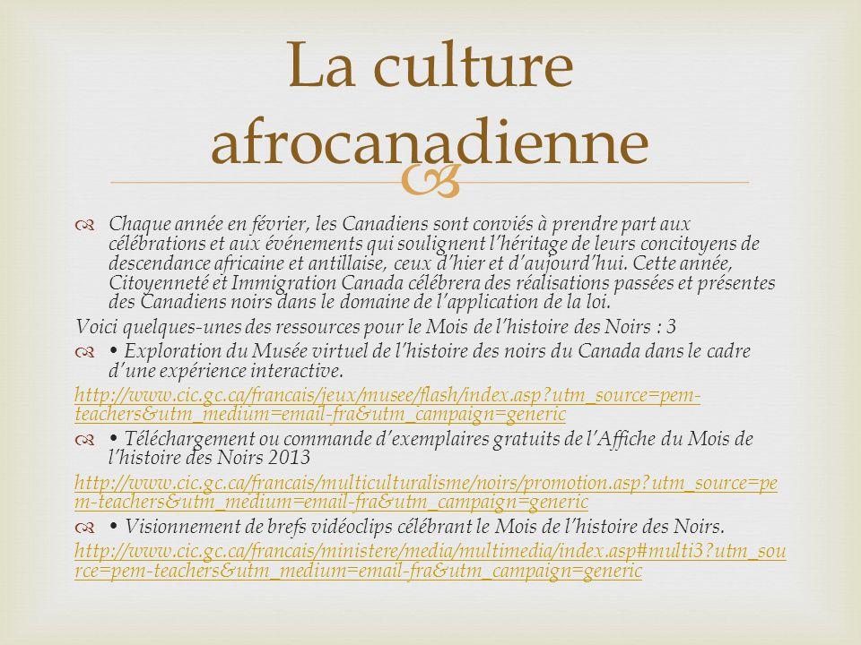 Chaque année en février, les Canadiens sont conviés à prendre part aux célébrations et aux événements qui soulignent lhéritage de leurs concitoyens de descendance africaine et antillaise, ceux dhier et daujourdhui.