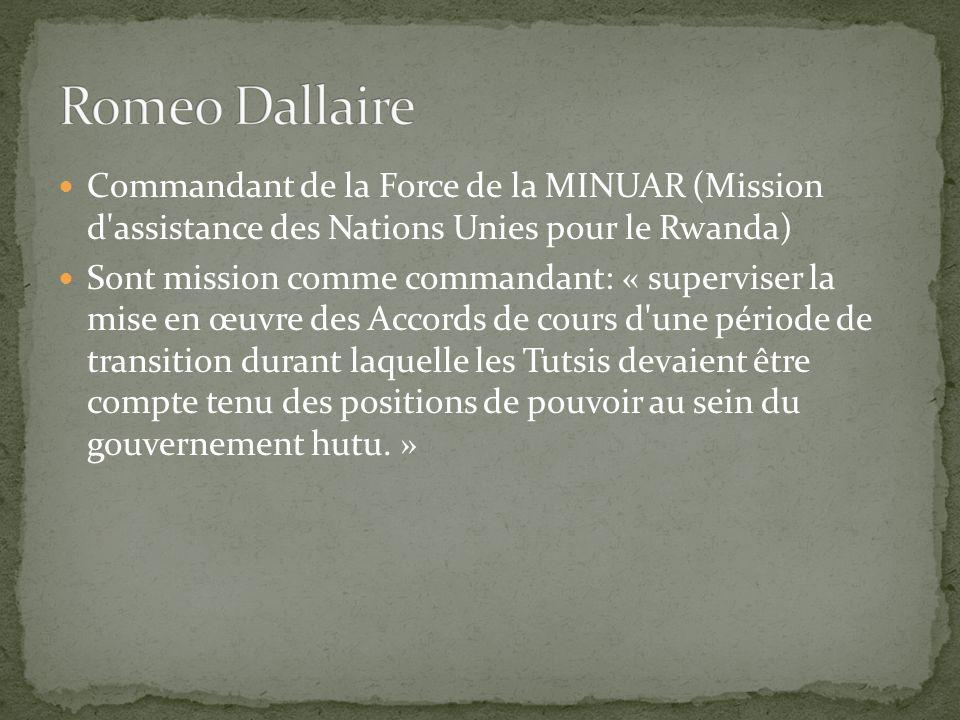 Commandant de la Force de la MINUAR (Mission d assistance des Nations Unies pour le Rwanda) Sont mission comme commandant: « superviser la mise en œuvre des Accords de cours d une période de transition durant laquelle les Tutsis devaient être compte tenu des positions de pouvoir au sein du gouvernement hutu.