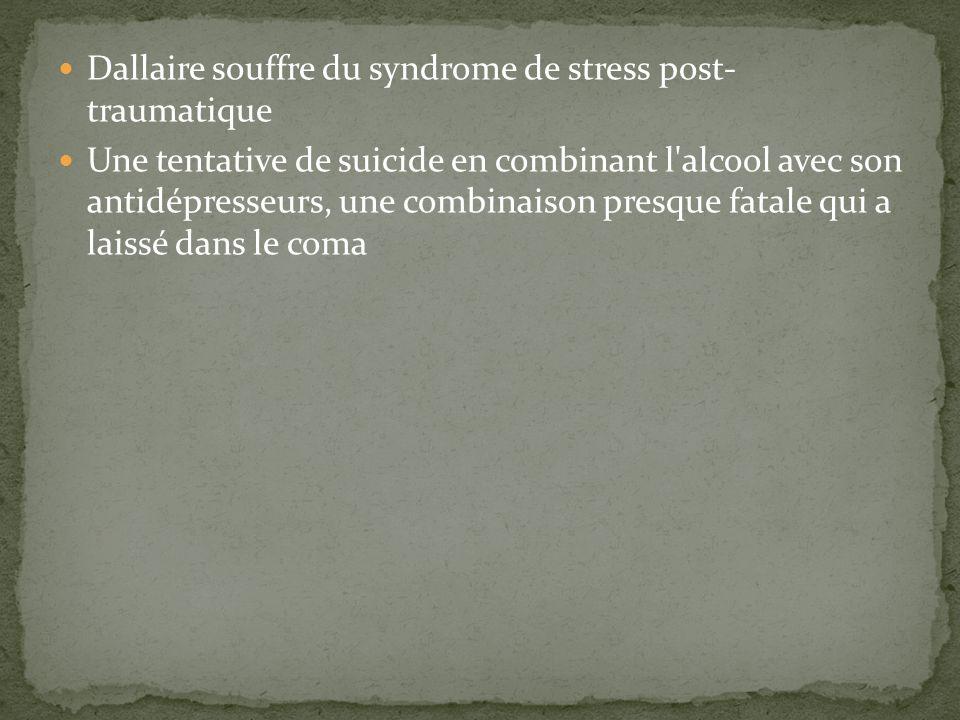 Dallaire souffre du syndrome de stress post- traumatique Une tentative de suicide en combinant l alcool avec son antidépresseurs, une combinaison presque fatale qui a laissé dans le coma