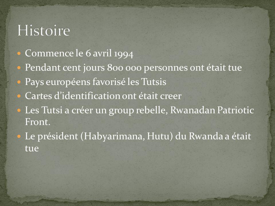 Commence le 6 avril 1994 Pendant cent jours 800 000 personnes ont était tue Pays européens favorisé les Tutsis Cartes didentification ont était creer Les Tutsi a créer un group rebelle, Rwanadan Patriotic Front.
