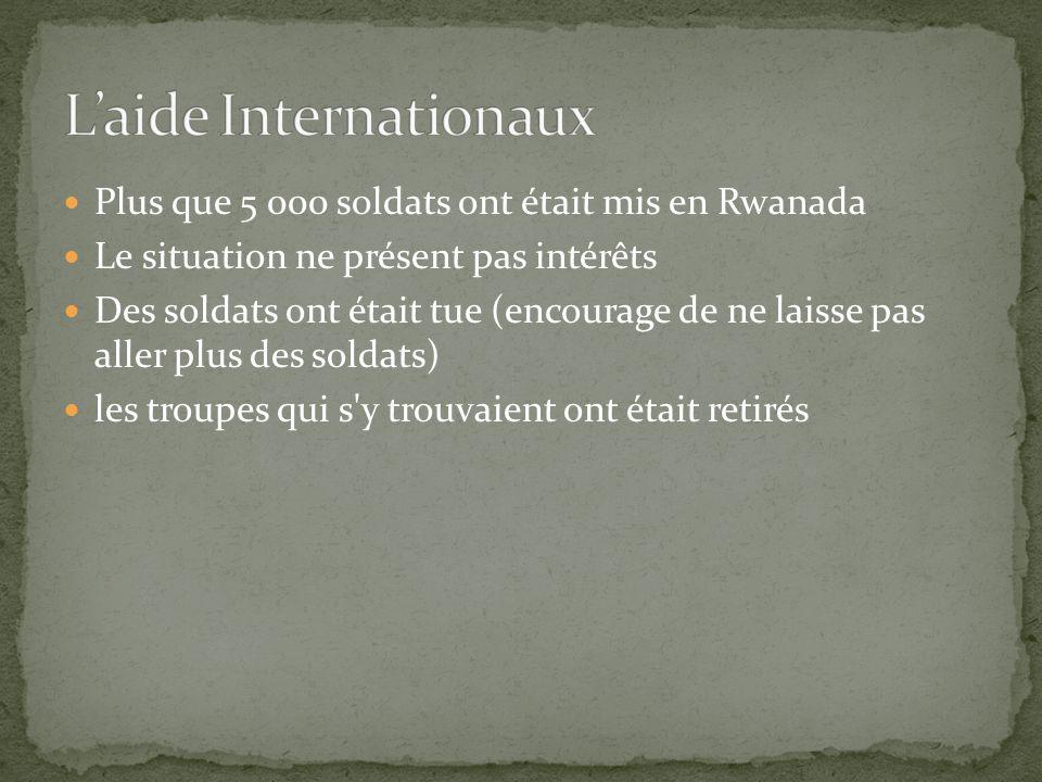 Plus que 5 000 soldats ont était mis en Rwanada Le situation ne présent pas intérêts Des soldats ont était tue (encourage de ne laisse pas aller plus des soldats) les troupes qui s y trouvaient ont était retirés
