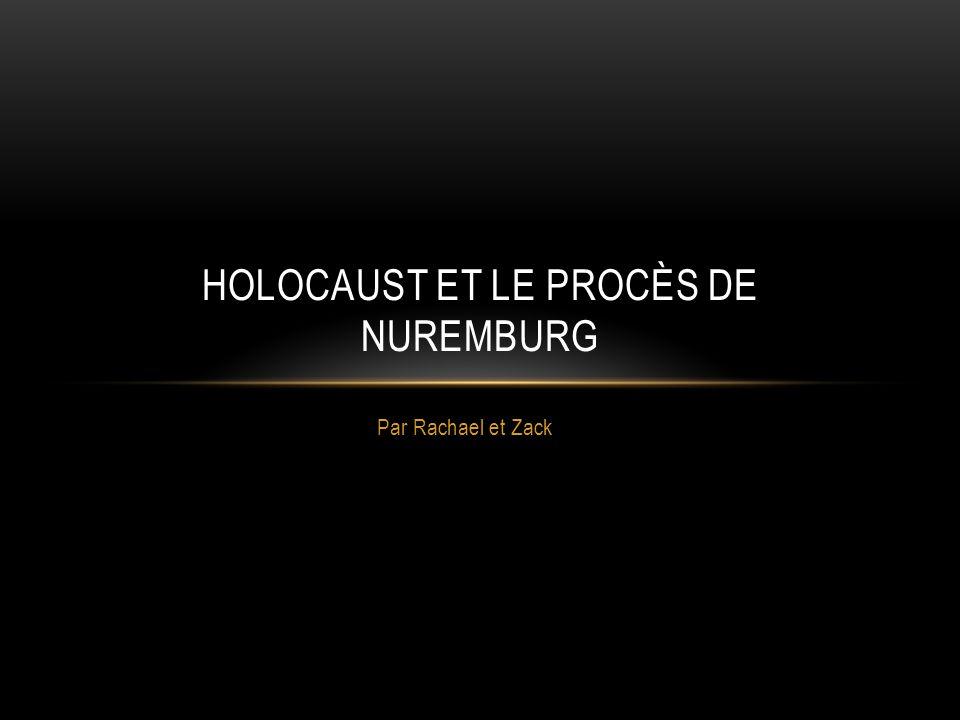 Par Rachael et Zack HOLOCAUST ET LE PROCÈS DE NUREMBURG