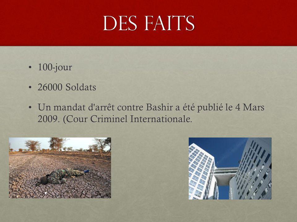 Des faits 100-jour100-jour 26000 Soldats26000 Soldats Un mandat d arrêt contre Bashir a été publié le 4 Mars 2009.