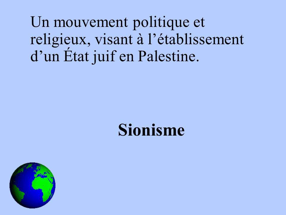 Un mouvement politique et religieux, visant à létablissement dun État juif en Palestine. Sionisme