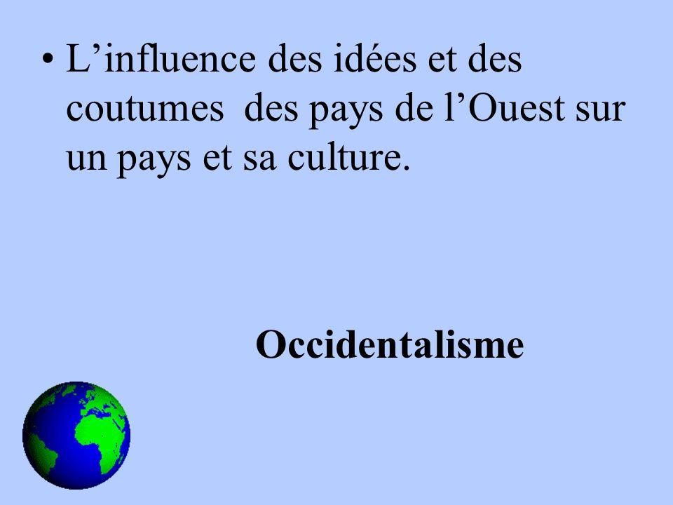 Linfluence des idées et des coutumes des pays de lOuest sur un pays et sa culture. Occidentalisme
