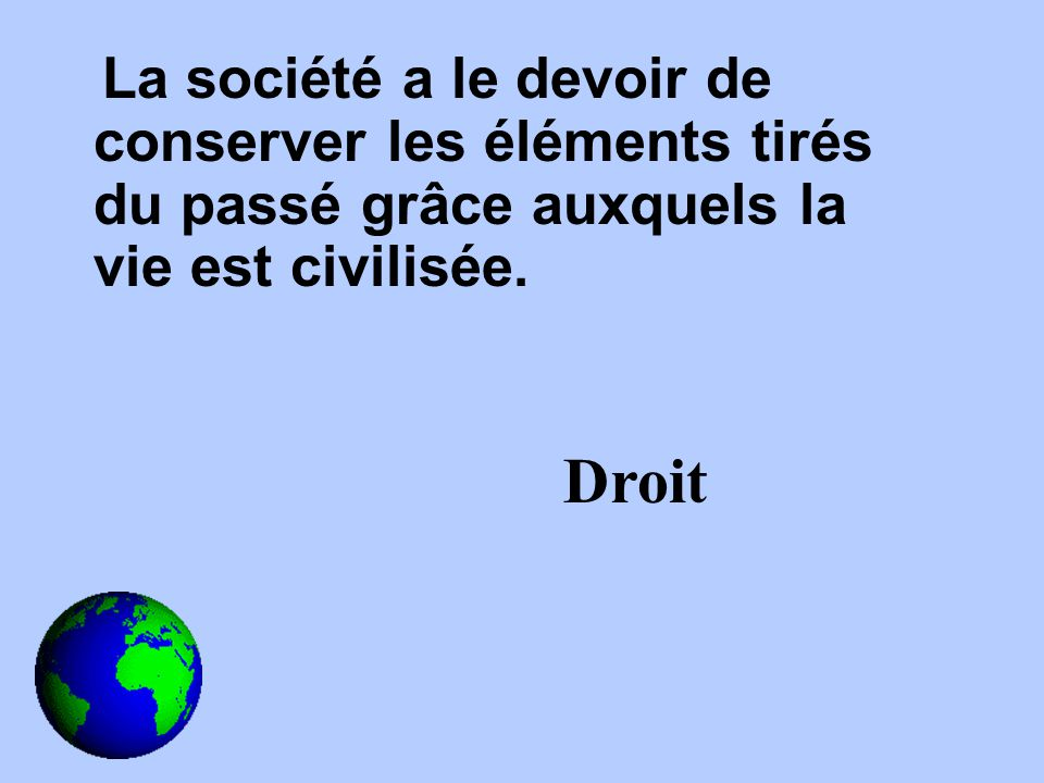 La société a le devoir de conserver les éléments tirés du passé grâce auxquels la vie est civilisée.