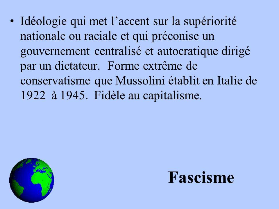 Idéologie qui met laccent sur la supériorité nationale ou raciale et qui préconise un gouvernement centralisé et autocratique dirigé par un dictateur.