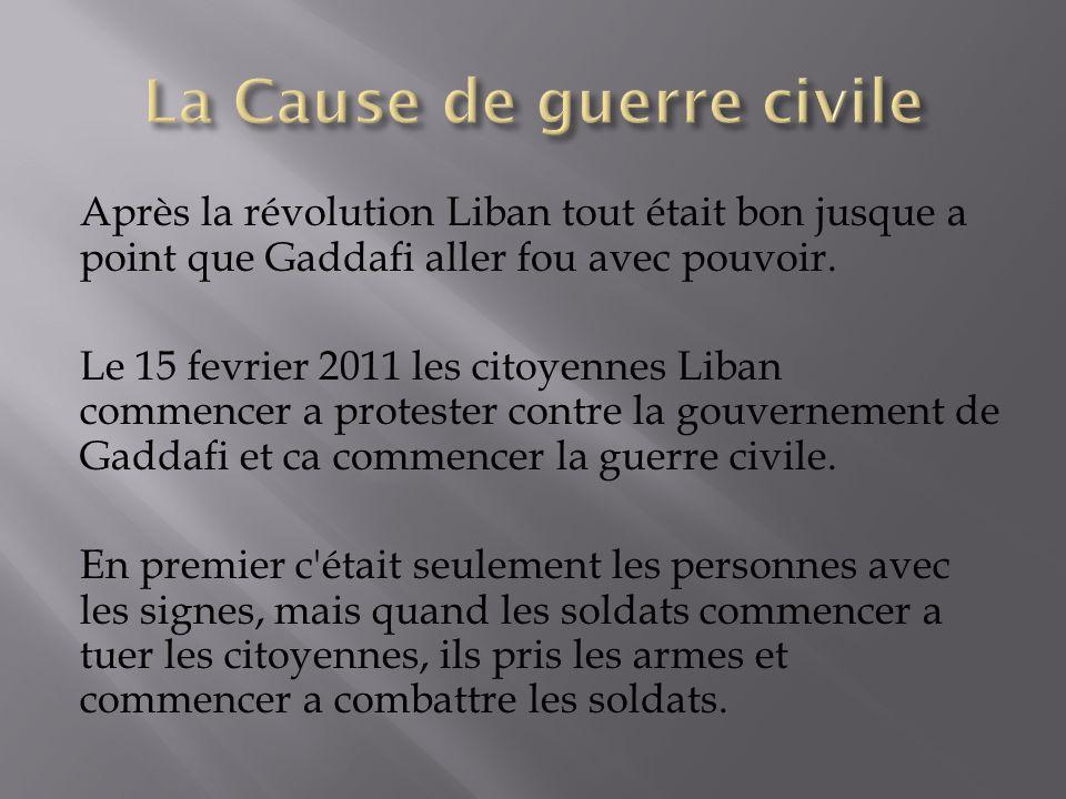 Après la révolution Liban tout était bon jusque a point que Gaddafi aller fou avec pouvoir.