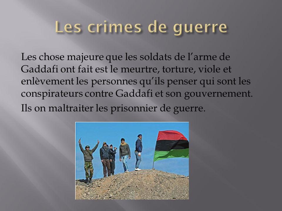 Les chose majeure que les soldats de larme de Gaddafi ont fait est le meurtre, torture, viole et enlèvement les personnes quils penser qui sont les conspirateurs contre Gaddafi et son gouvernement.