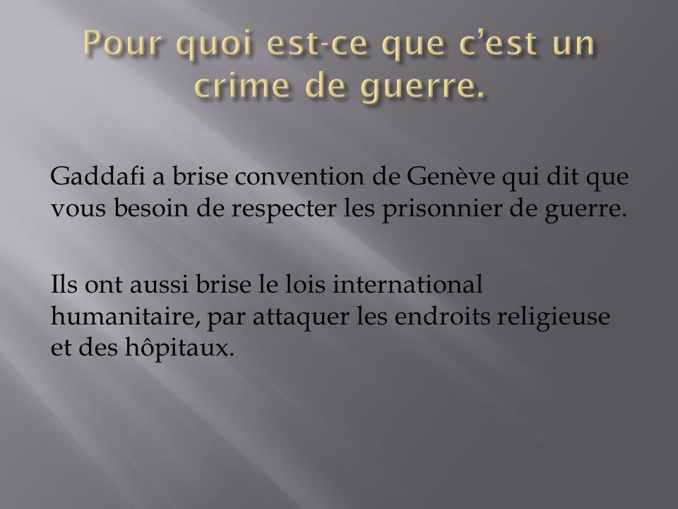 Gaddafi a brise convention de Genève qui dit que vous besoin de respecter les prisonnier de guerre.