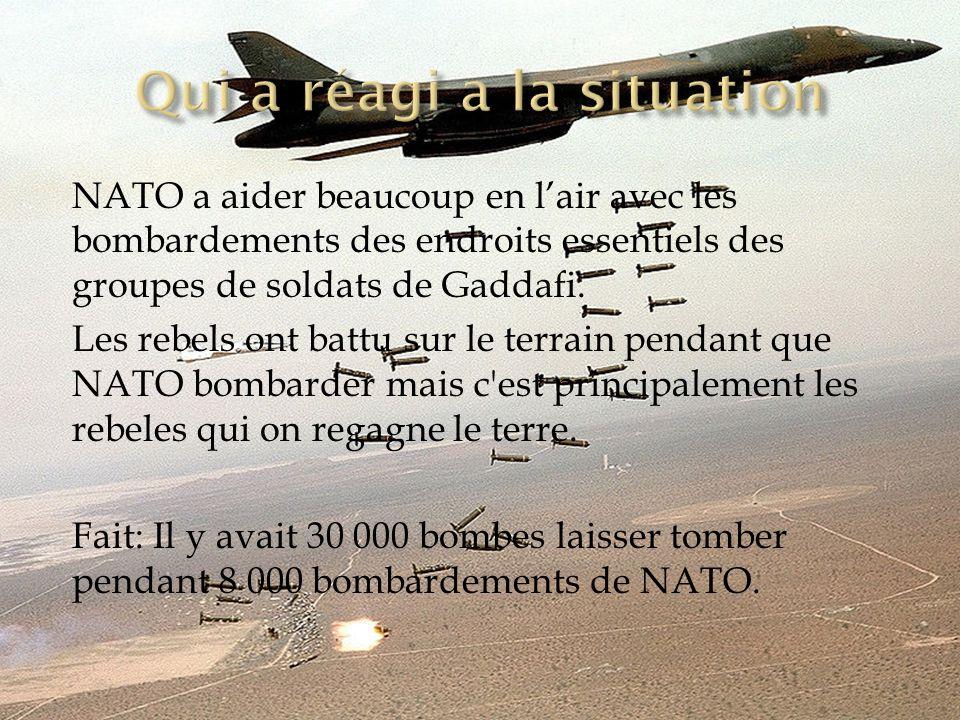 NATO a aider beaucoup en lair avec les bombardements des endroits essentiels des groupes de soldats de Gaddafi.