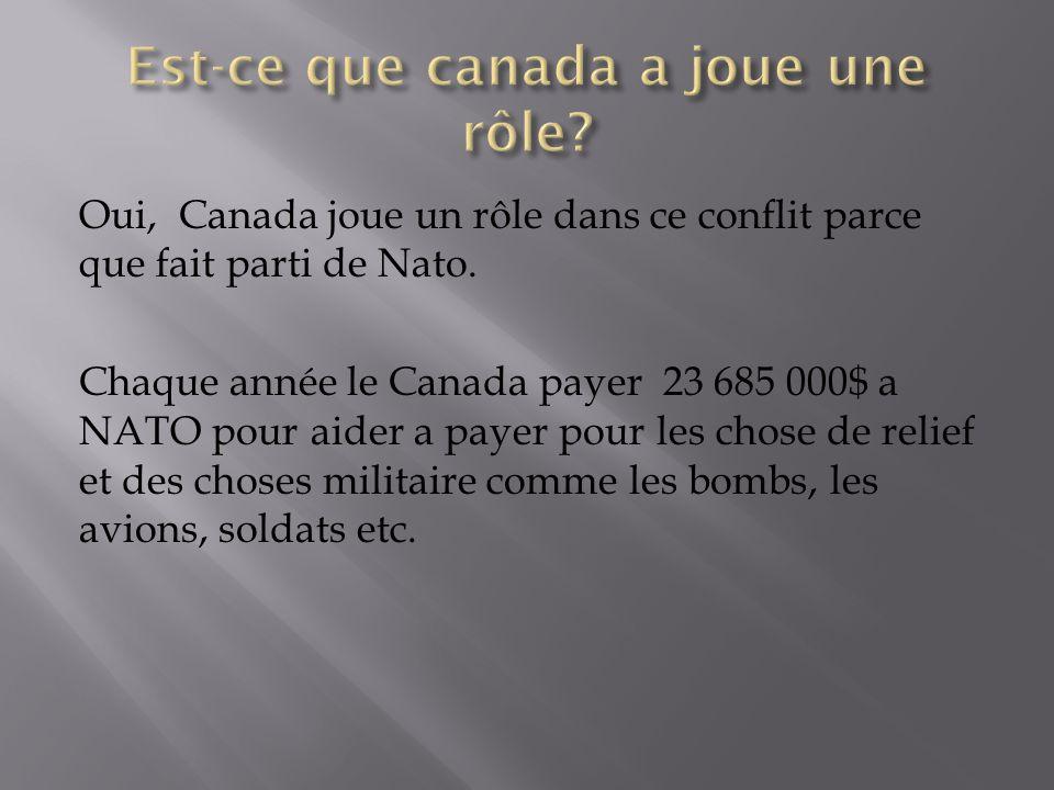Oui, Canada joue un rôle dans ce conflit parce que fait parti de Nato.
