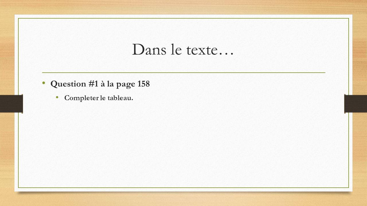 Dans le texte… Question #1 à la page 158 Completer le tableau.