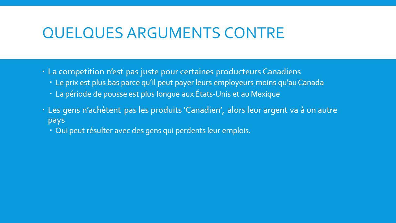 QUELQUES ARGUMENTS CONTRE La competition nest pas juste pour certaines producteurs Canadiens Le prix est plus bas parce quil peut payer leurs employeu
