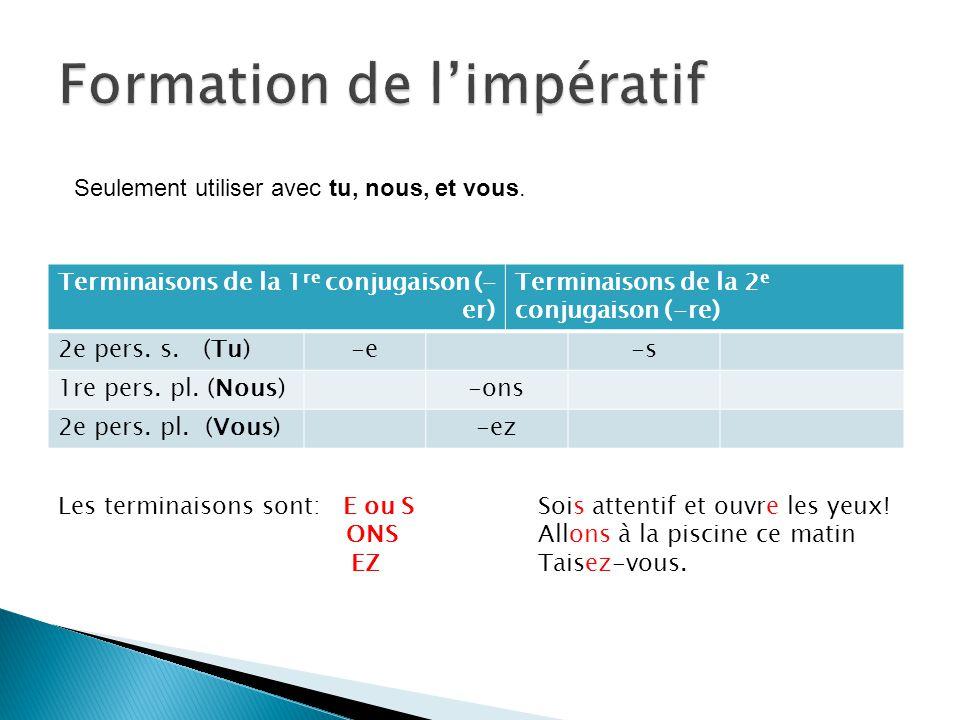 Terminaisons de la 1 re conjugaison (- er) Terminaisons de la 2 e conjugaison (-re) 2e pers.