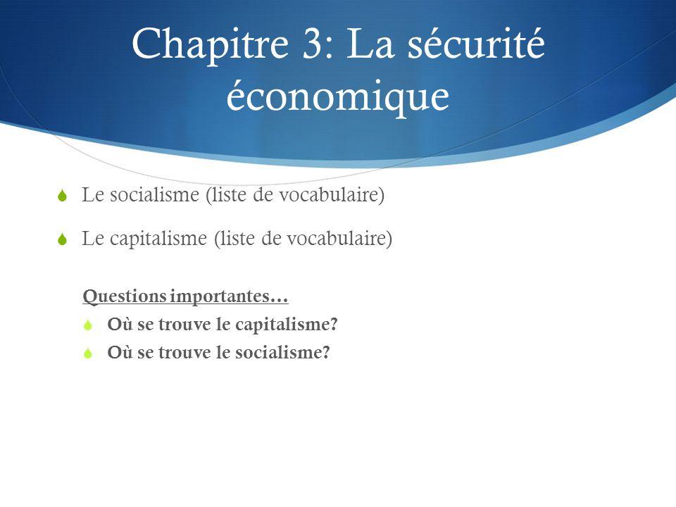 Chapitre 3: La sécurité économique Le socialisme (liste de vocabulaire) Le capitalisme (liste de vocabulaire) Questions importantes… Où se trouve le c