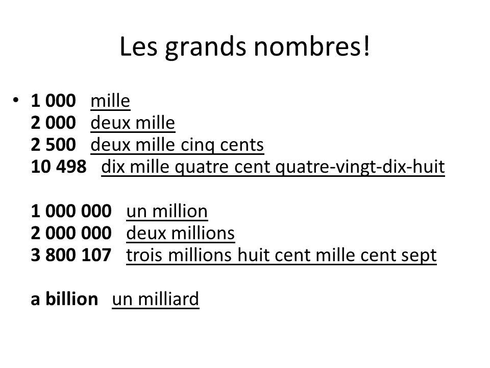 Les grands nombres! 1 000 mille 2 000 deux mille 2 500 deux mille cinq cents 10 498 dix mille quatre cent quatre-vingt-dix-huit 1 000 000 un million 2