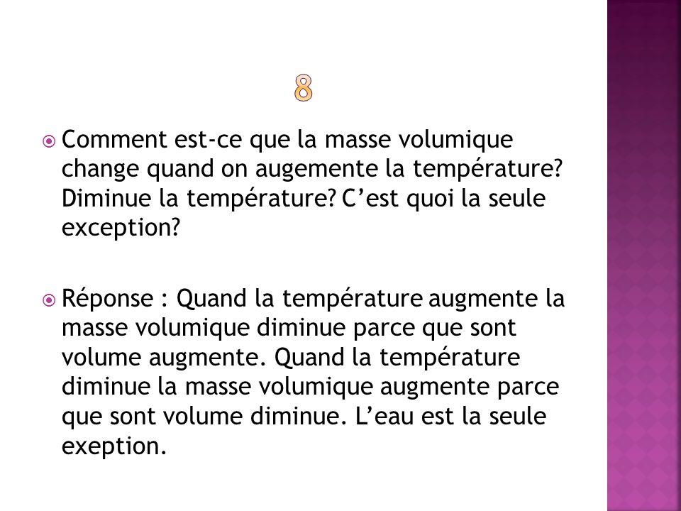 Comment est-ce que la masse volumique change quand on augemente la température? Diminue la température? Cest quoi la seule exception? Réponse : Quand