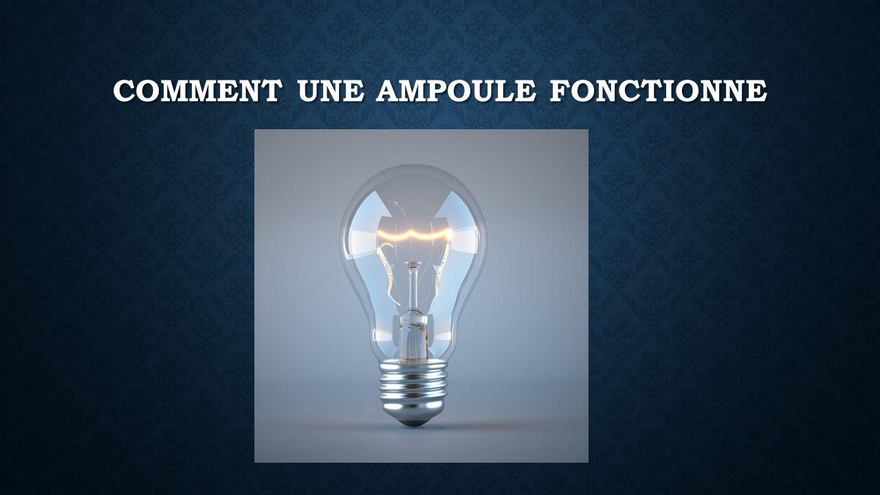 COMMENT UNE AMPOULE FONCTIONNE