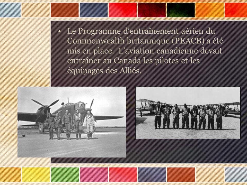 Le Programme dentraînement aérien du Commonwealth britannique (PEACB) a été mis en place. Laviation canadienne devait entraîner au Canada les pilotes