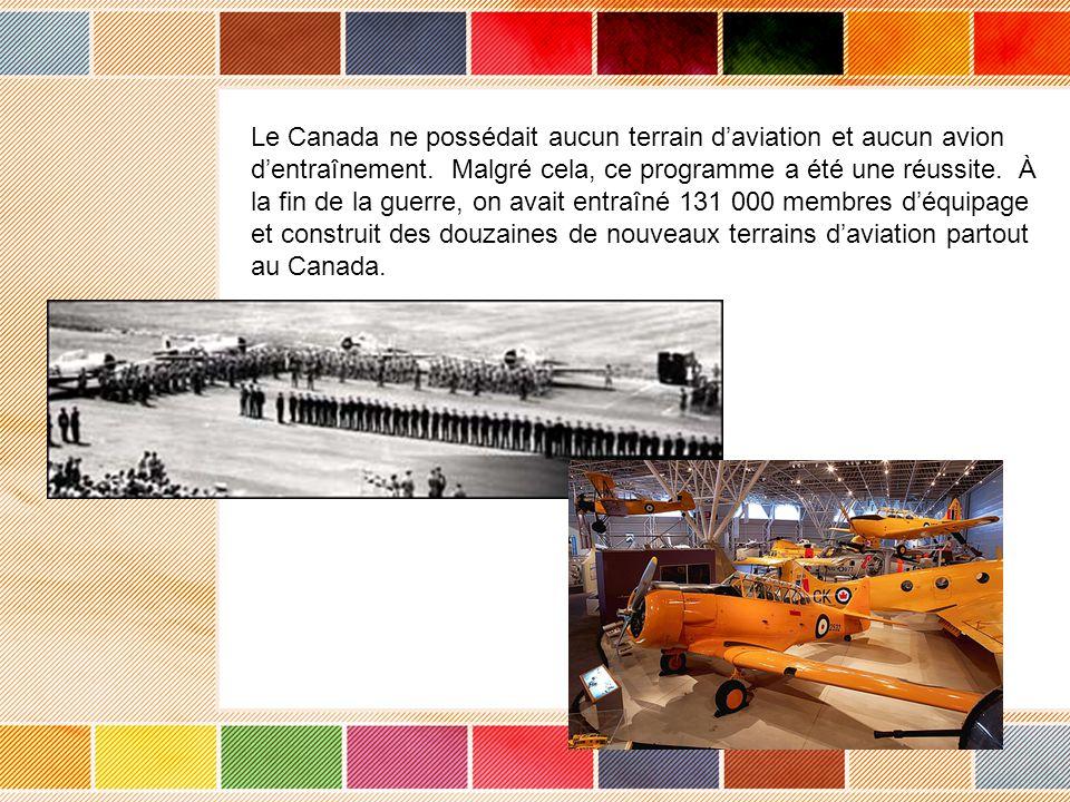 Le Canada ne possédait aucun terrain daviation et aucun avion dentraînement. Malgré cela, ce programme a été une réussite. À la fin de la guerre, on a