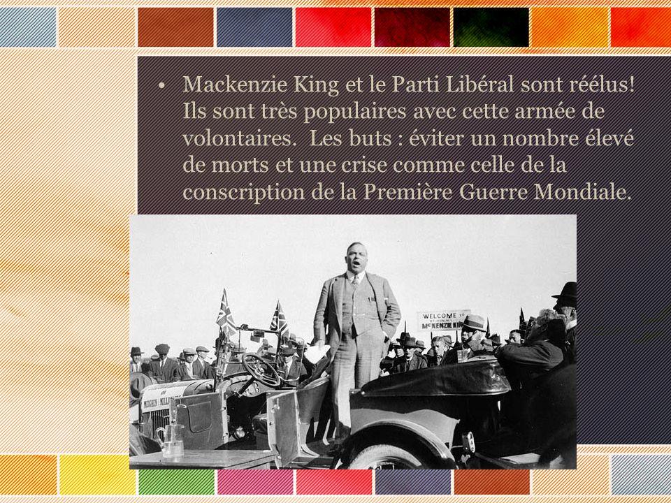Mackenzie King et le Parti Libéral sont réélus! Ils sont très populaires avec cette armée de volontaires. Les buts : éviter un nombre élevé de morts e