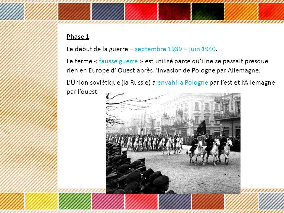 Phase 1 Le début de la guerre – septembre 1939 – juin 1940. Le terme « fausse guerre » est utilisé parce quil ne se passait presque rien en Europe d O
