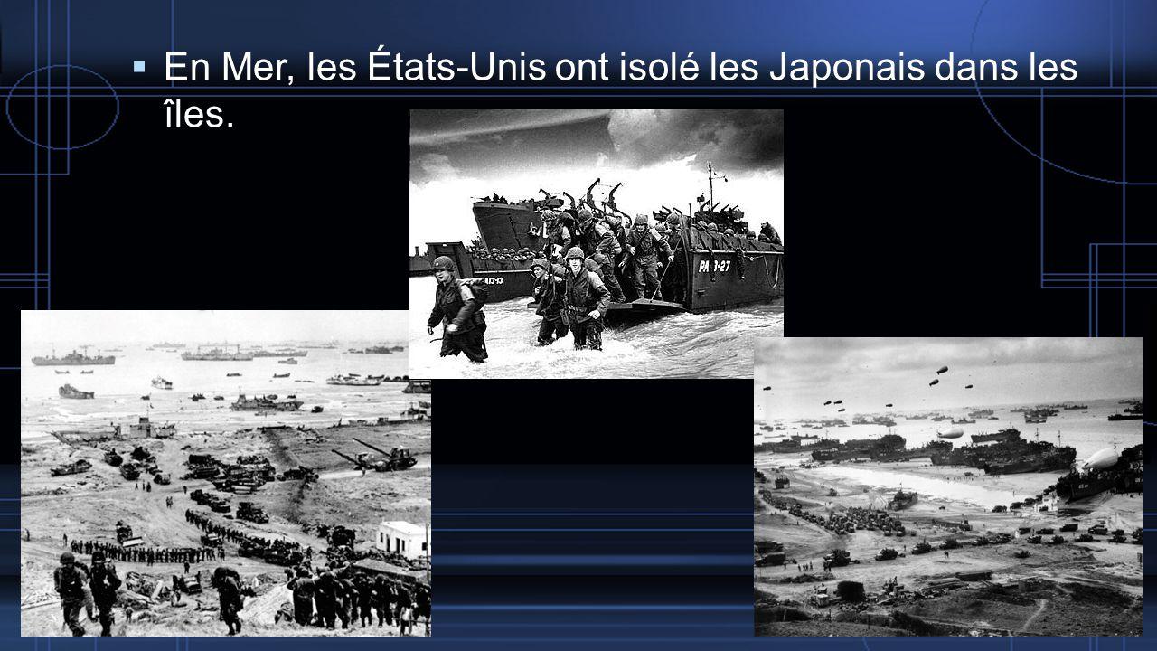 En Mer, les États-Unis ont isolé les Japonais dans les îles.