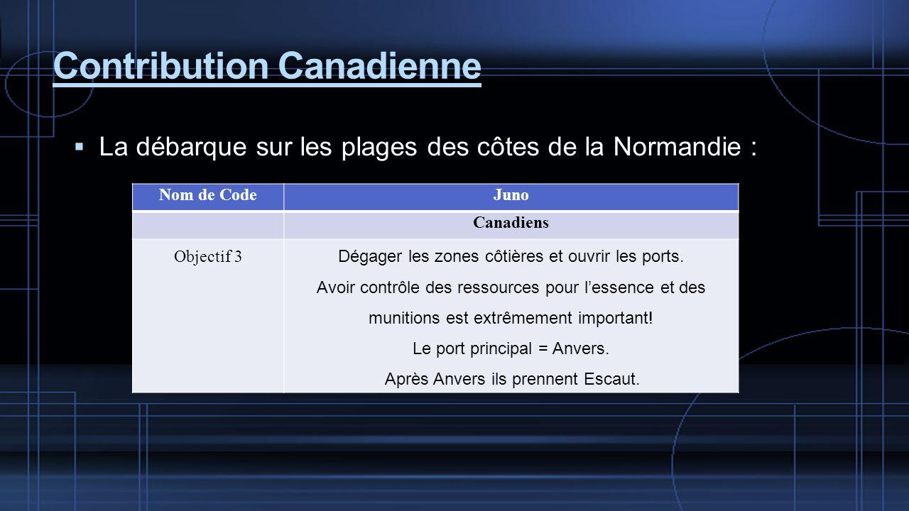La débarque sur les plages des côtes de la Normandie : Contribution Canadienne Nom de CodeJuno Canadiens Objectif 3 Dégager les zones côtières et ouvrir les ports.