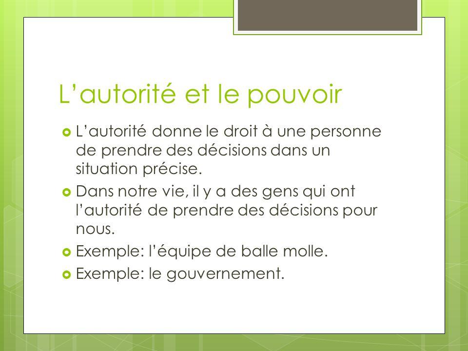 Lautorité et le pouvoir Lautorité donne le droit à une personne de prendre des décisions dans un situation précise. Dans notre vie, il y a des gens qu