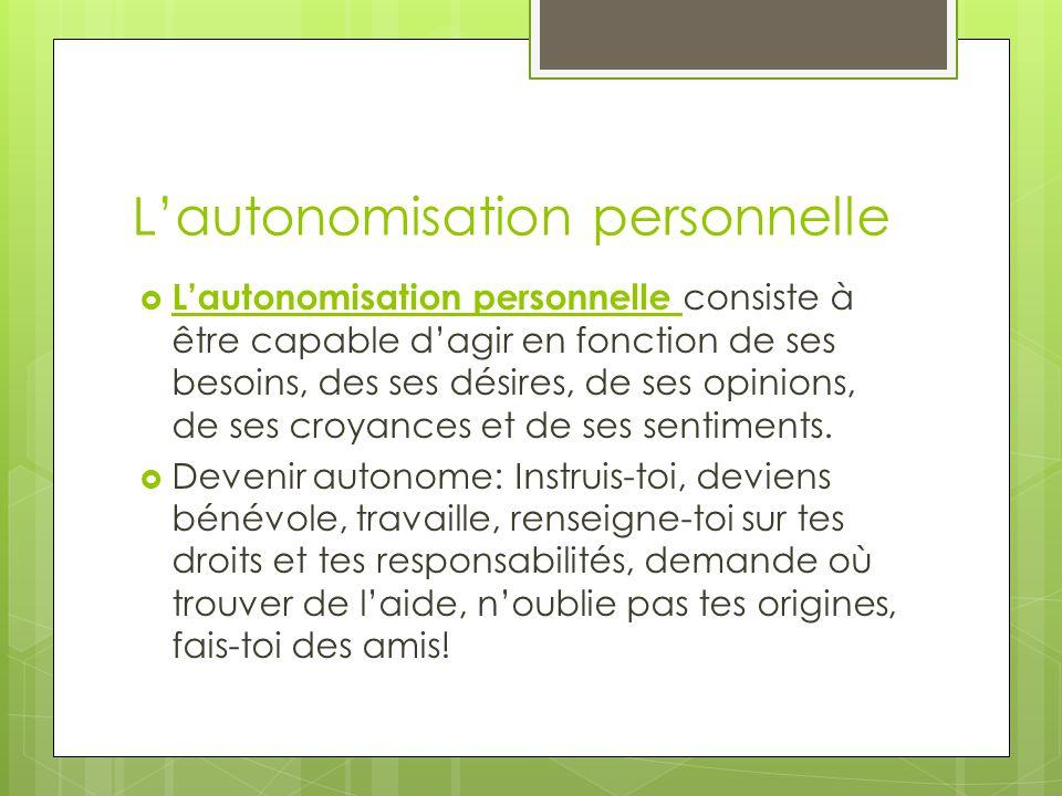Lautonomisation personnelle Lautonomisation personnelle consiste à être capable dagir en fonction de ses besoins, des ses désires, de ses opinions, de