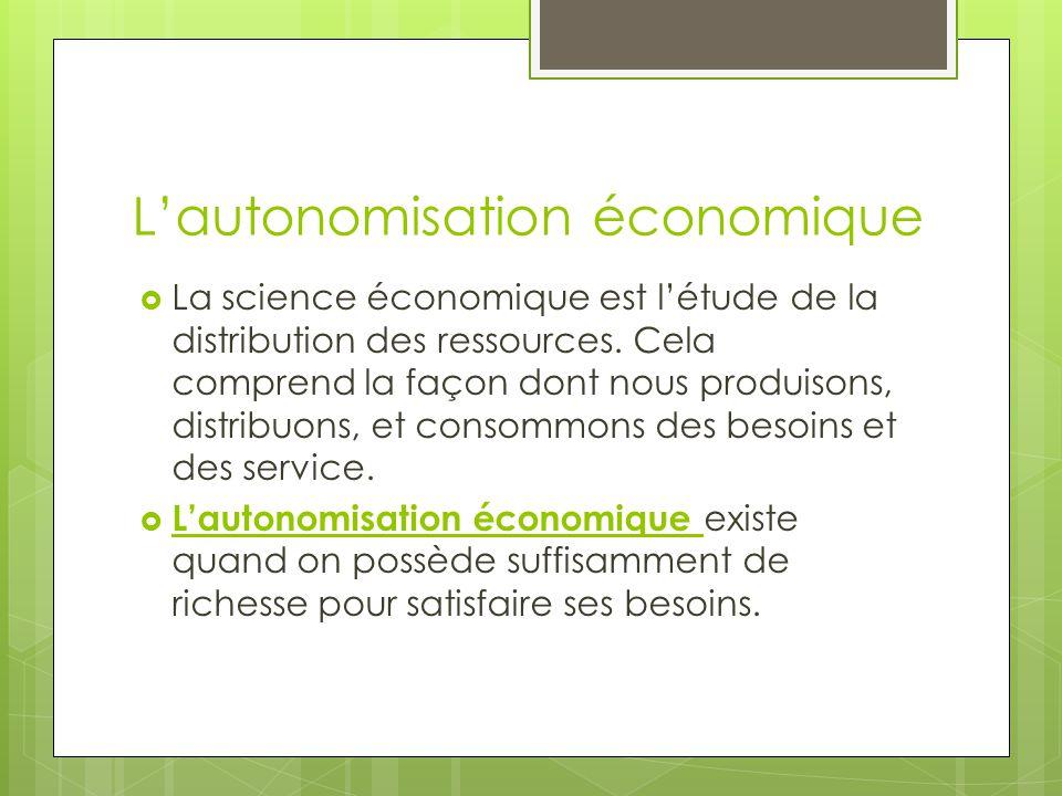Lautonomisation économique La science économique est létude de la distribution des ressources. Cela comprend la façon dont nous produisons, distribuon